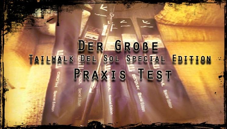 Der Große Tailwalk Del Sol Special Edition Test