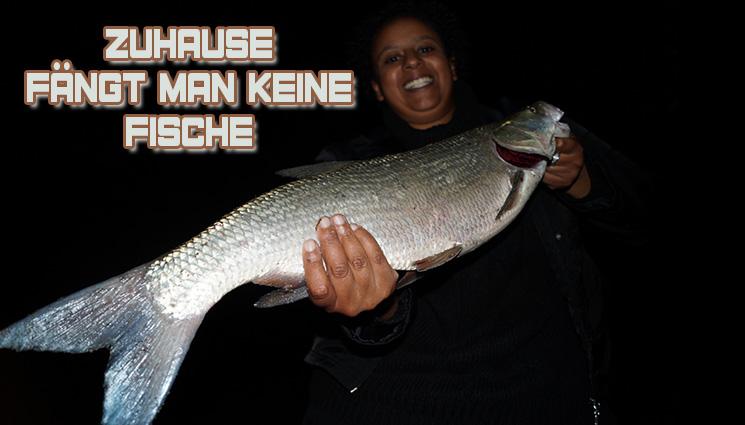 Zu Hause fängt man keine Fische